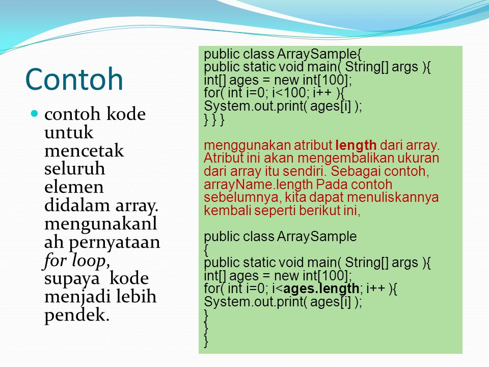Contoh public class ArraySample{ public static void main( String[] args ){ int[] ages = new int[100];